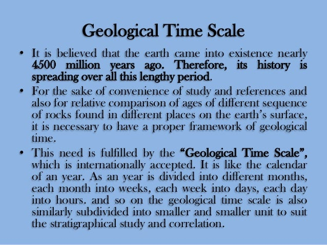 Geological Time Scale • It is believed that the earth came into existence nearly 4500 million years ago. Therefore, its hi...