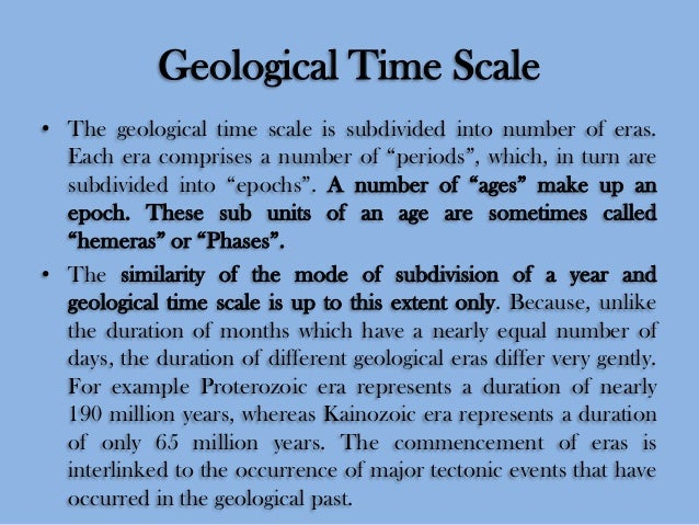"""Geological Time Scale • The geological time scale is subdivided into number of eras. Each era comprises a number of """"perio..."""