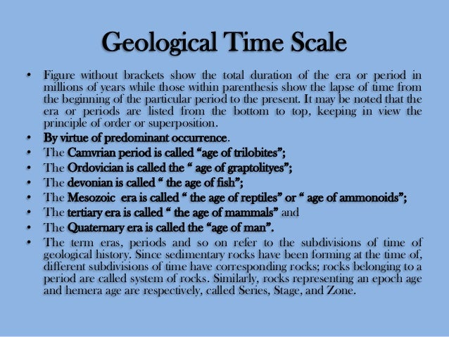 Geological Time Scale • Figure without brackets show the total duration of the era or period in millions of years while th...