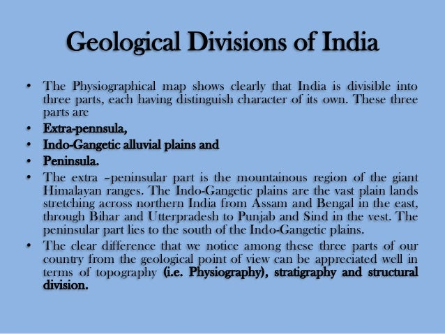 Geological Divisions of India • The Physiographical map shows clearly that India is divisible into three parts, each havin...