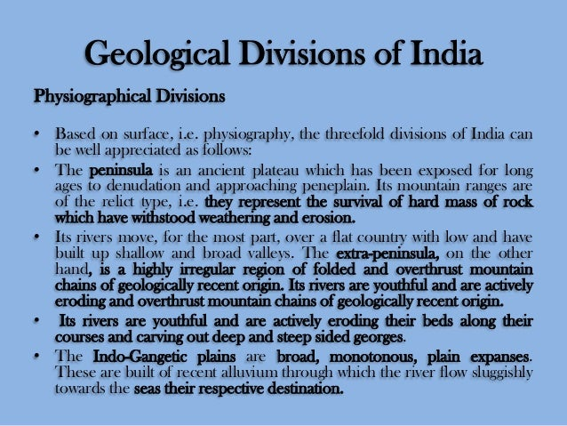 Geological Divisions of India Physiographical Divisions • Based on surface, i.e. physiography, the threefold divisions of ...