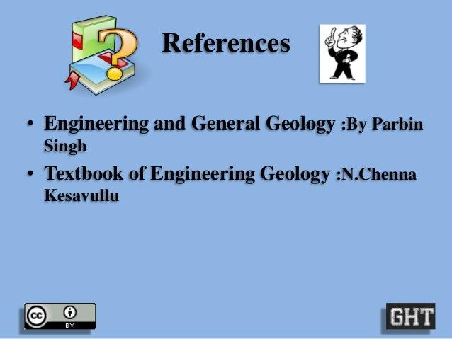 References • Engineering and General Geology :By Parbin Singh  • Textbook of Engineering Geology :N.Chenna Kesavullu