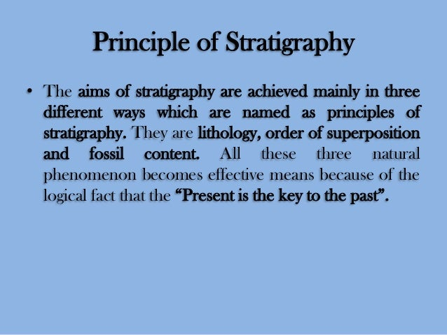 Principle of Stratigraphy • The aims of stratigraphy are achieved mainly in three different ways which are named as princi...