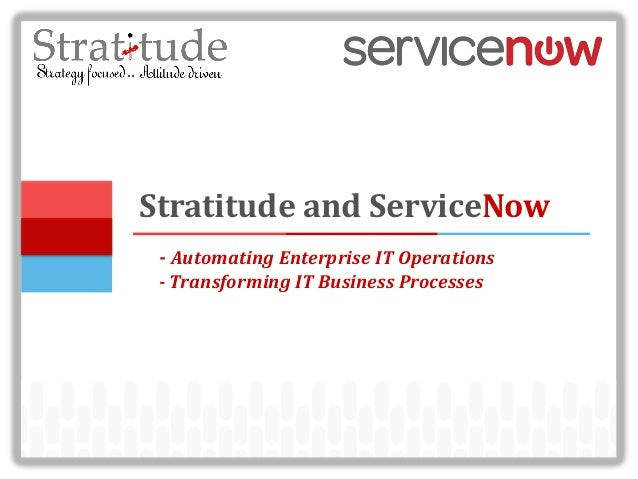 Stratitude and ServiceNow- Automating Enterprise IT Operations- Transforming IT Business Processes