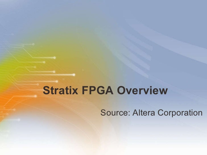 Stratix FPGA Overview <ul><li>Source: Altera Corporation  </li></ul>