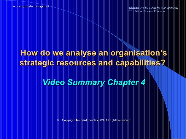 How do we analyse an organisation's strategic resources and capabilities?  Video Summary Chapter 4 ©   Copyright Richard L...