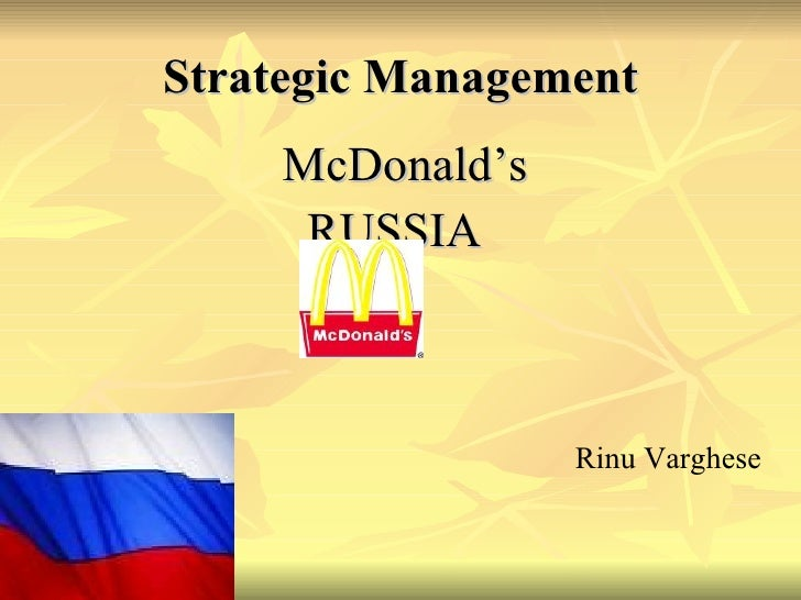 Strategic Management <ul><li>McDonald's  </li></ul><ul><li>RUSSIA  </li></ul><ul><li>  Rinu Varghese </li></ul>