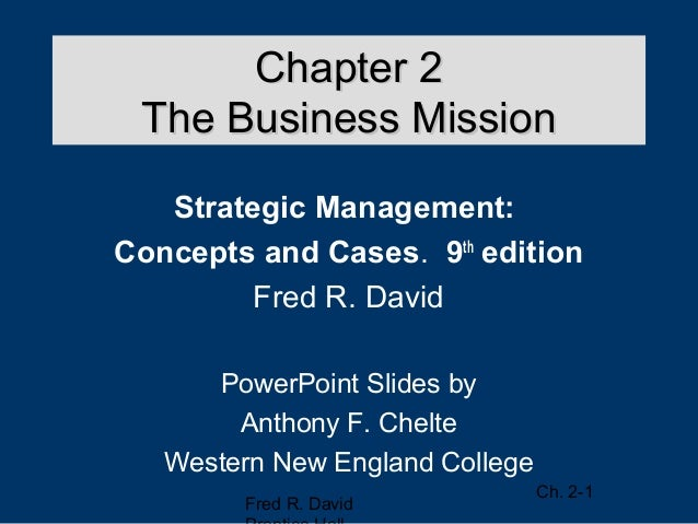 Chapter 2 The Business Mission   Strategic Management:Concepts and Cases. 9th edition         Fred R. David      PowerPoin...