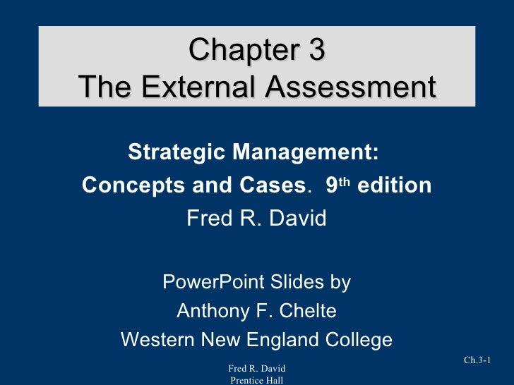 Chapter 3 The External Assessment <ul><li>Strategic Management:  </li></ul><ul><li>Concepts and Cases .  9 th  edition </l...