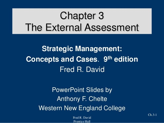 Fred R. David Prentice Hall Ch.3-1 Chapter 3 The External Assessment Strategic Management: Concepts and Cases. 9th edition...