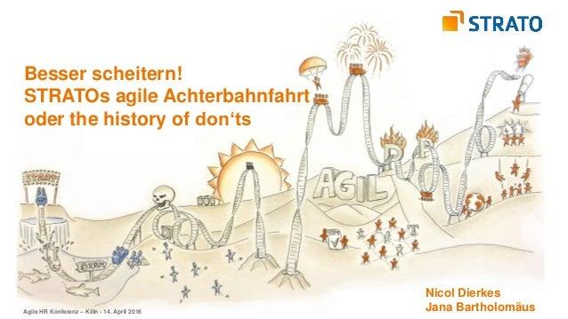 Besser scheitern! STRATOs agile Achterbahnfahrt oder the history of don'ts Nicol Dierkes Jana BartholomäusAgile HR Konfere...