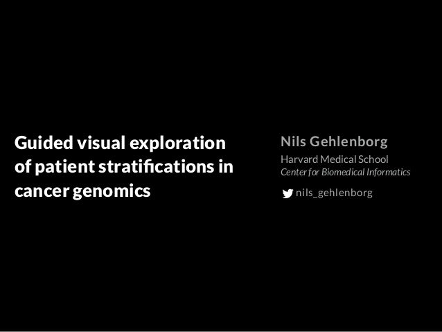Guided visual exploration of patient stratifications in cancer genomics Nils Gehlenborg Harvard Medical School