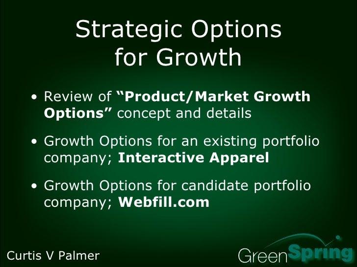 "Strategic Options for Growth <ul><li>Review of  ""Product/Market Growth Options""  concept and details </li></ul><ul><li>Gro..."