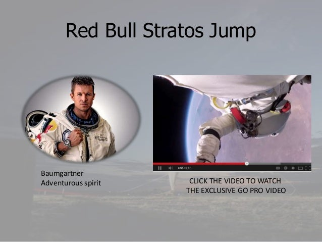 Red Bull Stratos Jump  Baumgartner Adventurous spirit  CLICK THE VIDEO TO WATCH THE EXCLUSIVE GO PRO VIDEO