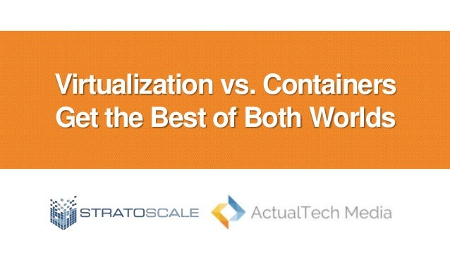 Virtualization vs. Containers Get the Best of Both Worlds