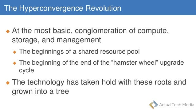 The Hyperconvergence Revolution  At the most basic, conglomeration of compute, storage, and management  The beginnings o...