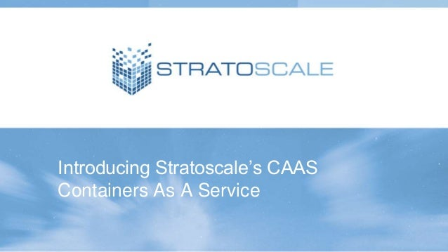 Introducing Stratoscale's CAAS Containers As A Service