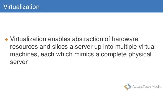 Virtualization  Virtualization enables abstraction of hardware resources and slices a server up into multiple virtual mac...