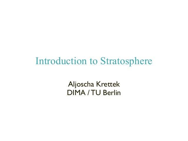 Introduction to Stratosphere Aljoscha Krettek DIMA / TU Berlin