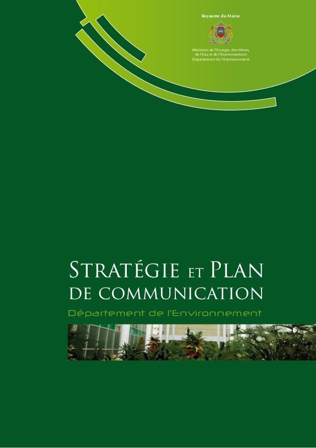 Stratégie et Plan de communication • Département de l'Environnement Royaume du Maroc Ministère de l'Energie, des Mines, de...