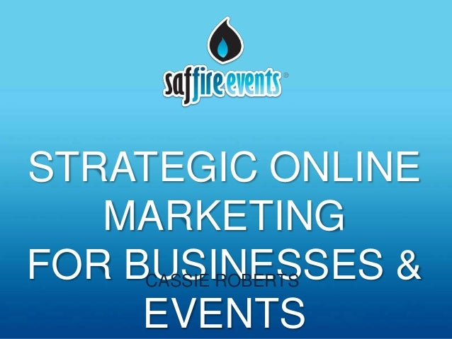 STRATEGIC ONLINE   MARKETINGFOR BUSINESSES &     CASSIE ROBERTS     EVENTS