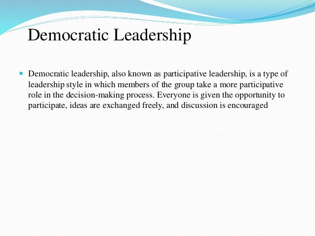 participative leadership style is always more Click here to read more about common leadership styles  democratic leaders  include team members in the decision-making process and  the best and  brightest managers are those who always allow various leaders to.