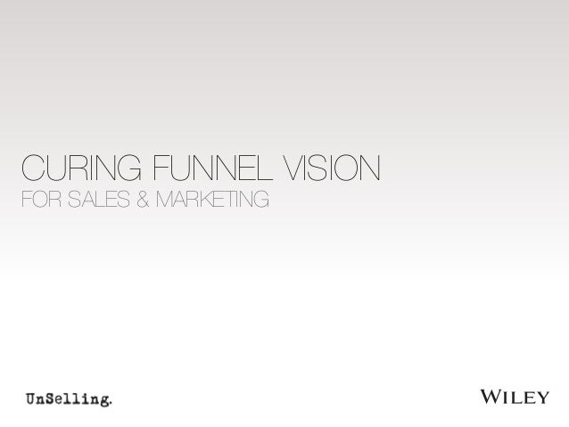 CURING FUNNEL VISION  FOR SALES & MARKETING