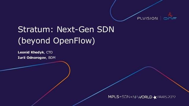 Stratum: Next-Gen SDN (beyond OpenFlow) Leonid Khedyk, CTO Iurii Odnorogov, BDM