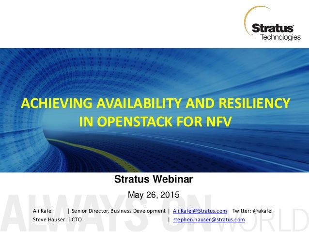ACHIEVING AVAILABILITY AND RESILIENCY IN OPENSTACK FOR NFV Stratus Webinar May 26, 2015 Ali Kafel | Senior Director, Busin...