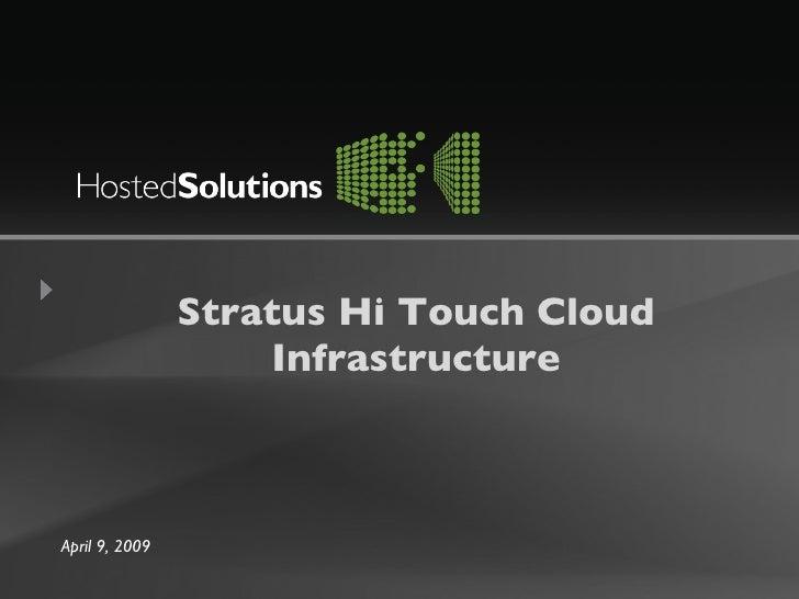 Stratus Hi Touch Cloud Infrastructure April 9, 2009