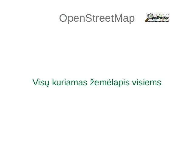 OpenStreetMap  Visų kuriamas žemėlapis visiems