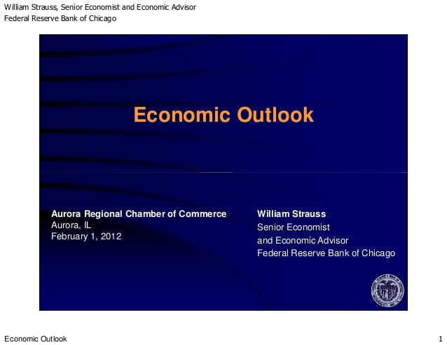 William Strauss, Senior Economist and Economic Advisor Federal Reserve Bank of Chicago Economic Outlook 1 Economic Outlook...