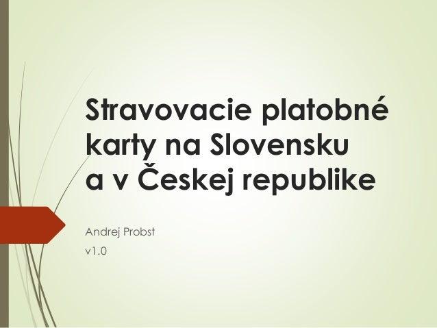 Stravovacie platobné karty na Slovensku a v Českej republike Andrej Probst v1.0