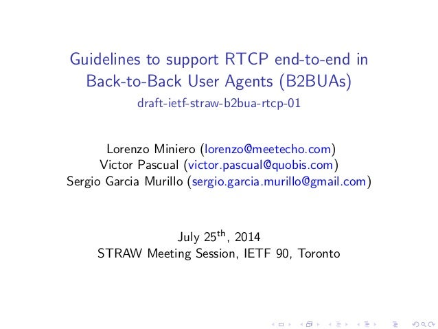 Guidelines to support RTCP end-to-end in Back-to-Back User Agents (B2BUAs) draft-ietf-straw-b2bua-rtcp-01 Lorenzo Miniero ...