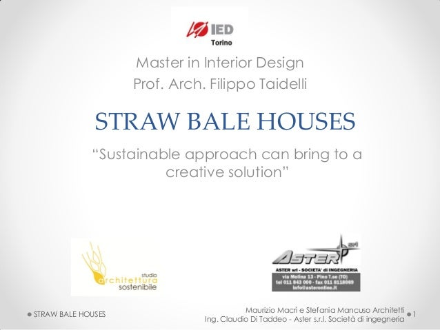 "Master in Interior Design Prof. Arch. Filippo Taidelli  STRAW BALE HOUSES ""Sustainable approach can bring to a creative so..."