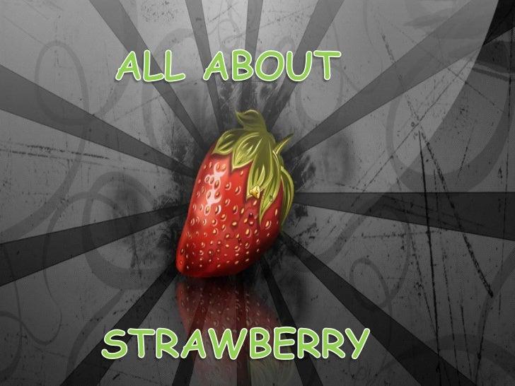 Asal-usul Strawberry    Buah khas strawberry berasal dari Amerika dandikembangbiakan dengan baik di daerah AmerikaUtara un...