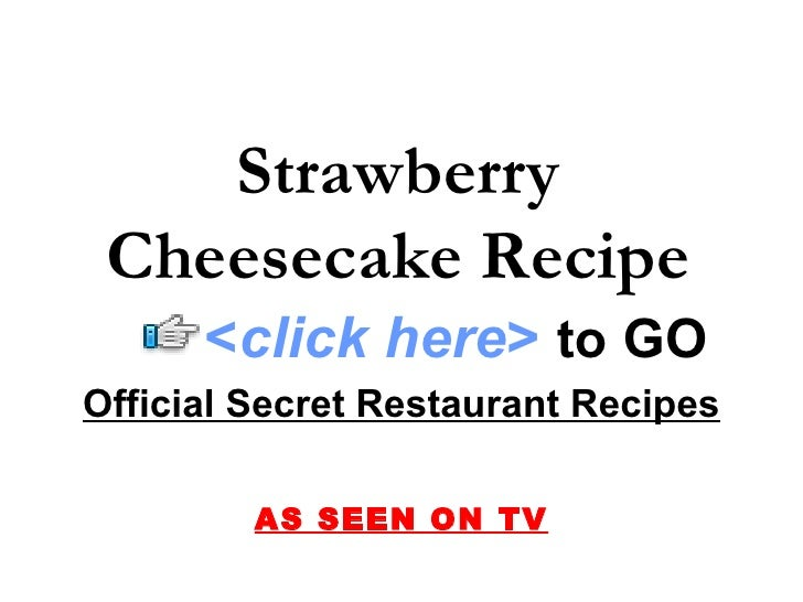 Strawberry Cheesecake Recipe Official Secret Restaurant Recipes AS SEEN ON TV < click here >   to   GO