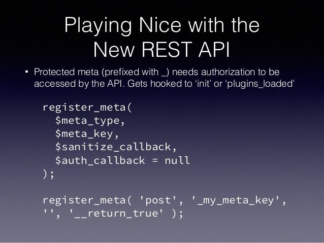Playing Nice with the New REST API • Protected meta (prefixed with _) needs authorization to be accessed by the API. Gets ...