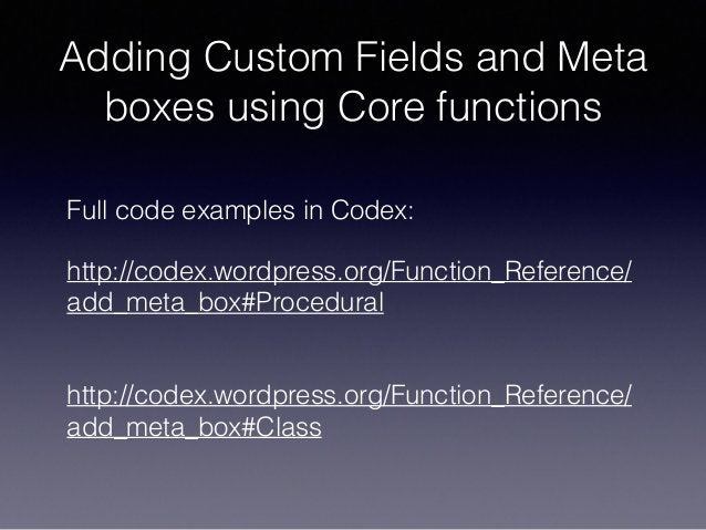 Adding Custom Fields and Meta boxes using Core functions Full code examples in Codex: http://codex.wordpress.org/Function_...