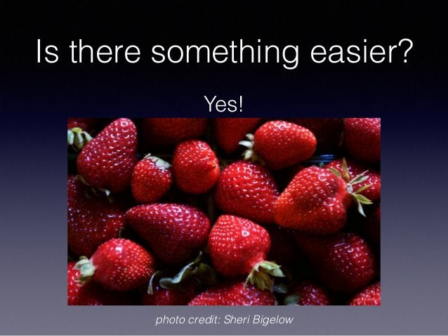 Is there something easier? Yes! photo credit: Sheri Bigelow