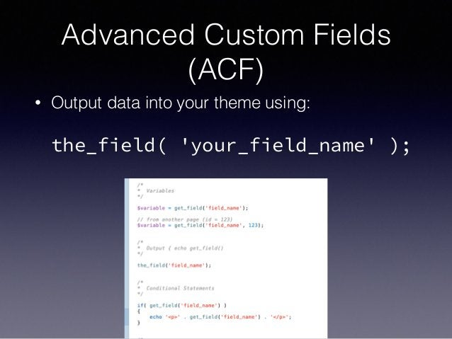 Advanced Custom Fields (ACF) • Output data into your theme using:  the_field( 'your_field_name' );