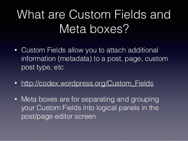 What are Custom Fields and Meta boxes? • Custom Fields allow you to attach additional information (metadata) to a post, pa...