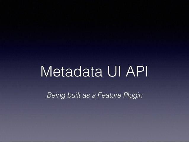 Metadata UI API Being built as a Feature Plugin