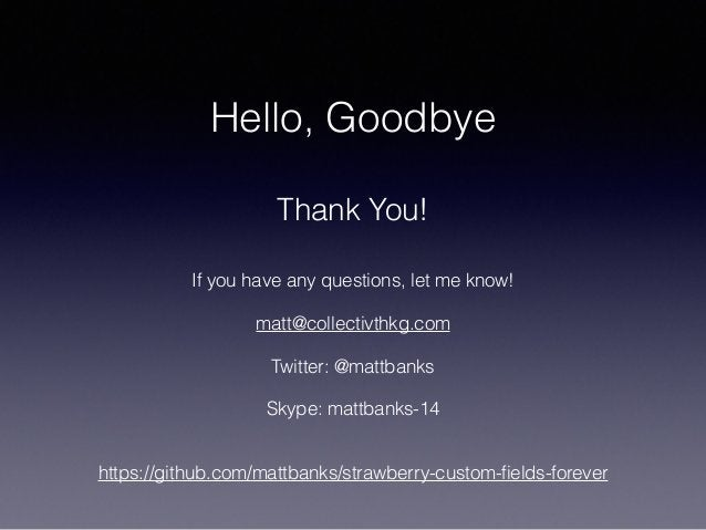 Hello, Goodbye ! Thank You! If you have any questions, let me know! ! matt@collectivthkg.com ! Twitter: @mattbanks ! Skype...
