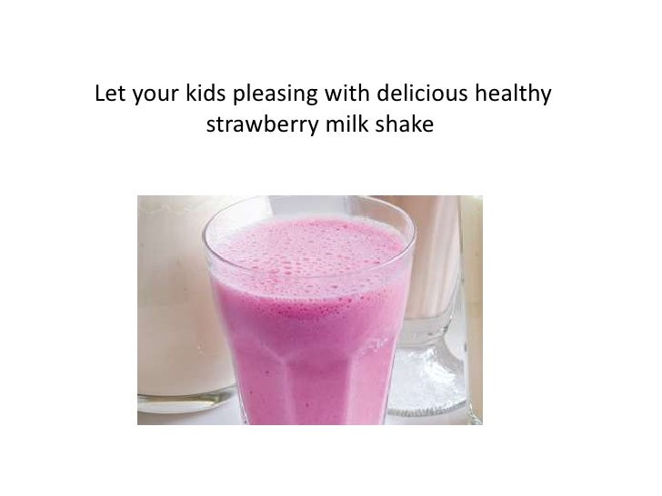 Let your kids pleasing with delicious healthy           strawberry milk shake