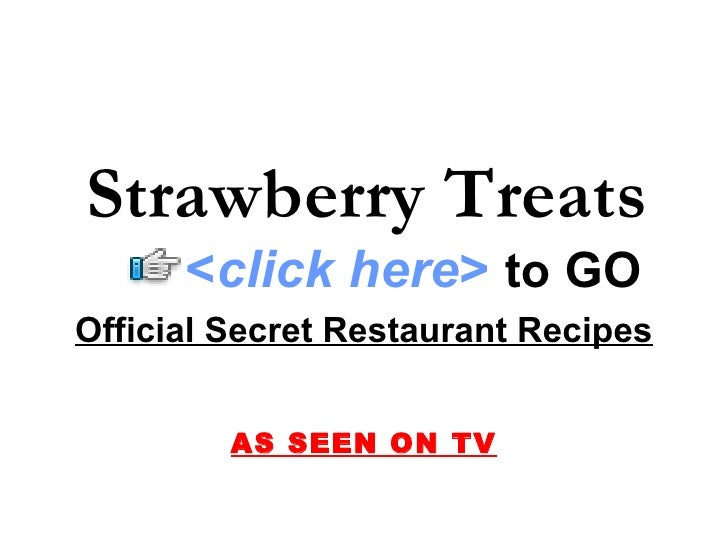 Strawberry Treats Official Secret Restaurant Recipes AS SEEN ON TV < click here >   to   GO