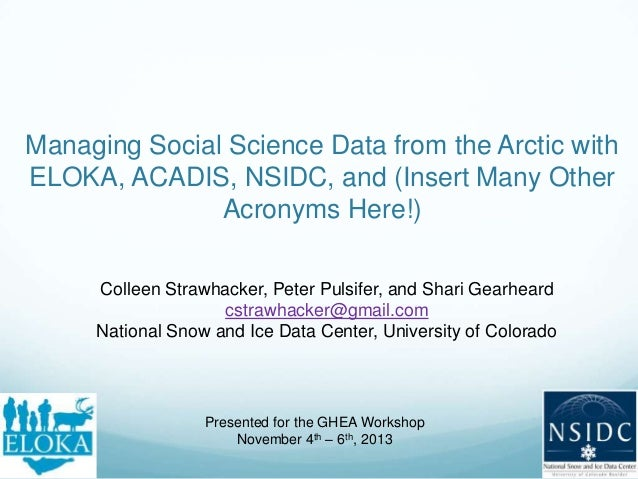 Managing Social Science Data from the Arctic with ELOKA, ACADIS, NSIDC, and (Insert Many Other Acronyms Here!) Colleen Str...
