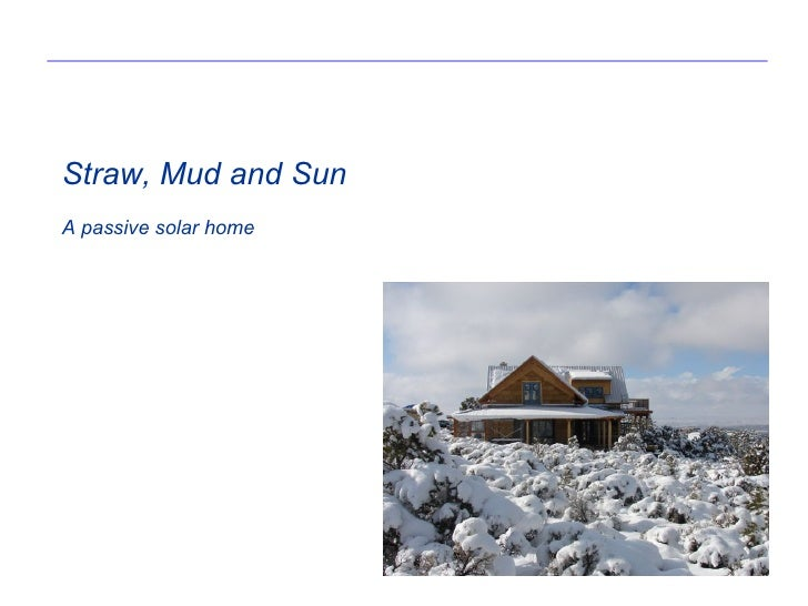 Straw, Mud and Sun A passive solar home