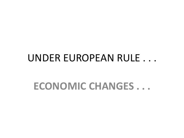 UNDER EUROPEAN RULE . . . ECONOMIC CHANGES . . .