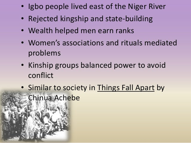 • Igbo people lived east of the Niger River • Rejected kingship and state-building • Wealth helped men earn ranks • Women'...